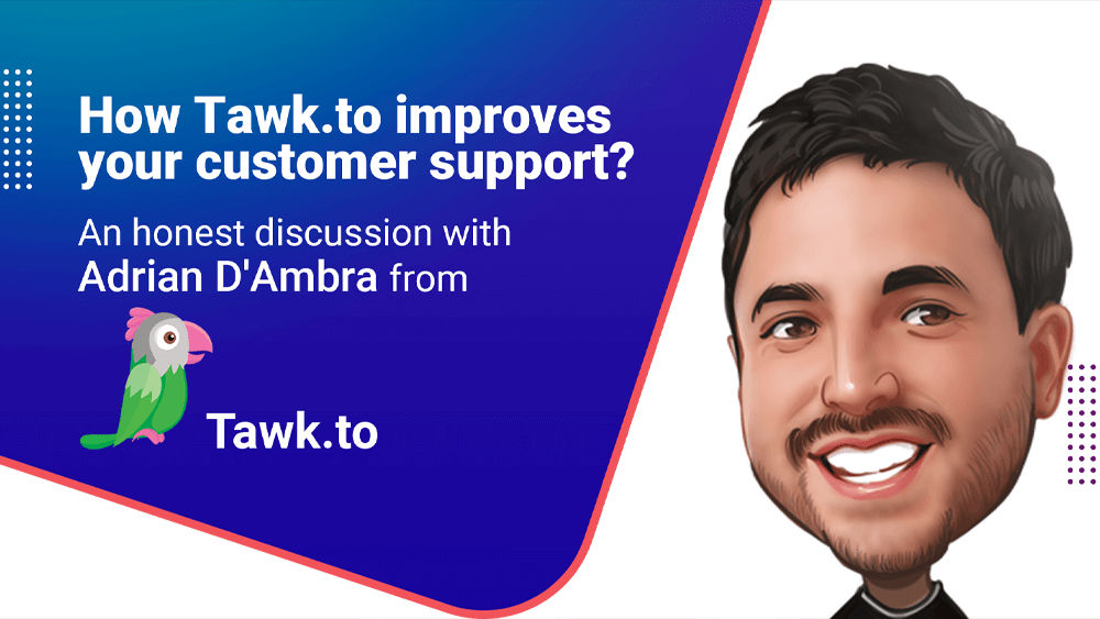 How you can improve your customer support? Watch our honest discussion with Adrian from Tawk.to